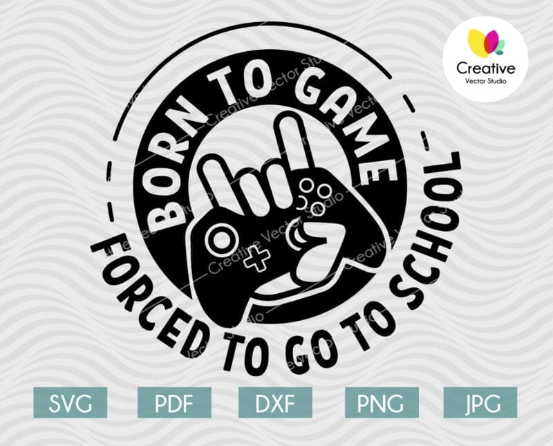born to game forced to go to school svg