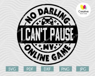 No Darling, I Can't Pause My Online Game SVG