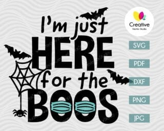 I'm Just Here For The Boos SVG