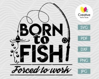 Born to Fish Forced to Work SVG With Rod