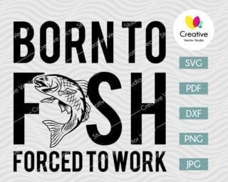 born to fish forced to work svg