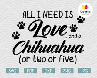 All I Need Is Love And a Chihuahua SVG
