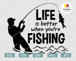 Life is Better When You're Fishing svg