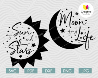 Moon of my Life, My Sun and Stars SVG