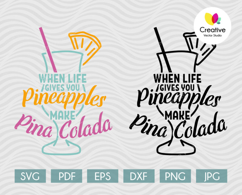When life gives you pineapple make a pina colada svg