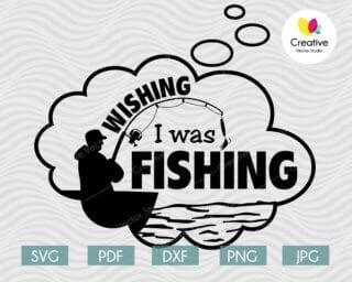 wishing i was fishing svg