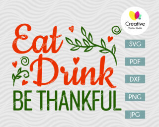 Eat, Drink Be Thankful svg, DXF, SVG Cut File for Cricut, Silhouette