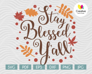 Stay Blessed Y'all svg, Thanksgiving SVG cut file for Cricut, Silhouette