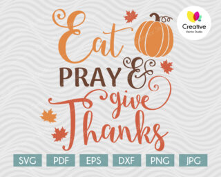 Eat, Pray & Give Thanks svg, Thanksgiving SVG cut file for Cricut, Silhouette