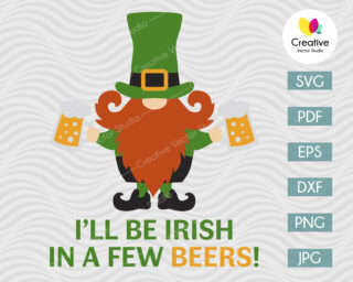 Ill Be Irish In a Few Beers SVG
