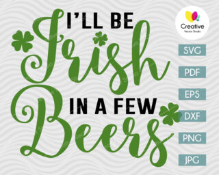 St Patricks Day Svg, Ill be Irish in a few beers