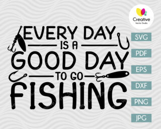 Every Day is a Good Day to Go Fishing SVG
