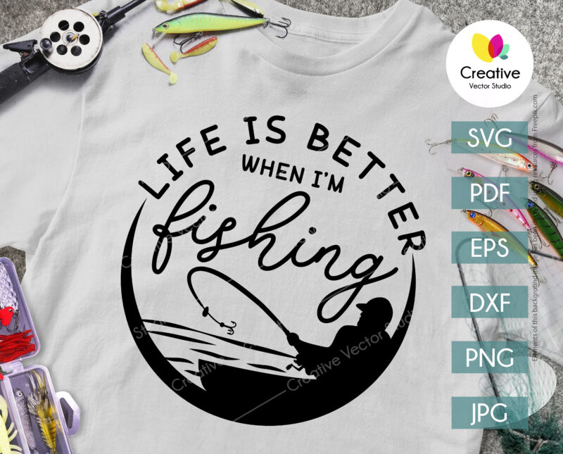 Life Is Better When Fishing SVG
