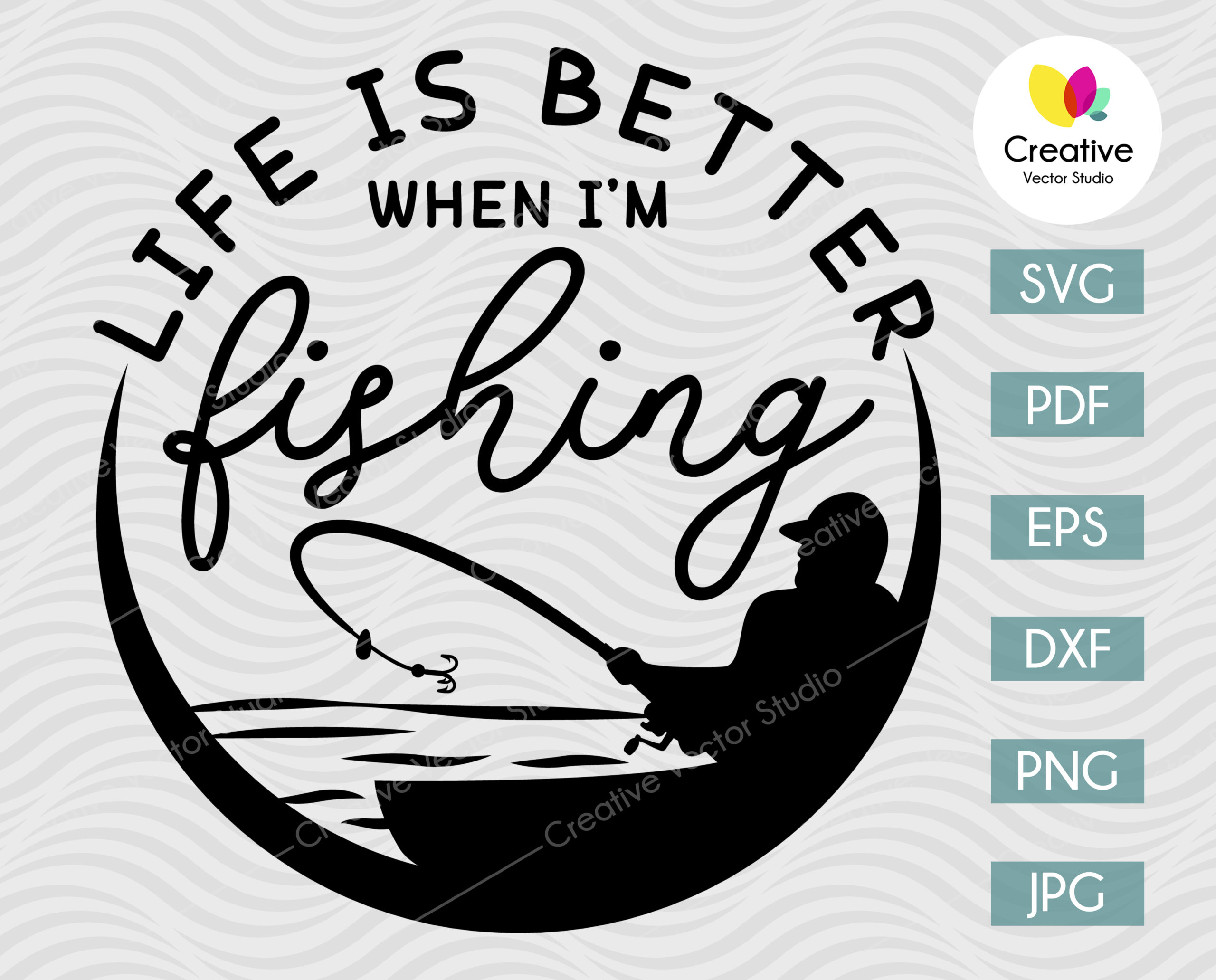 Download Life Is Better When I M Fishing Svg Creative Vector Studio
