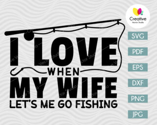 i love when my wife lets me go fishing svg