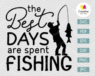 The Best Days Are Spent Fishing SVG