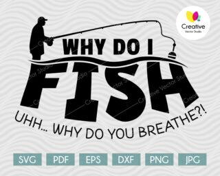 Why Do I Fish Why Do You Breathe SVG