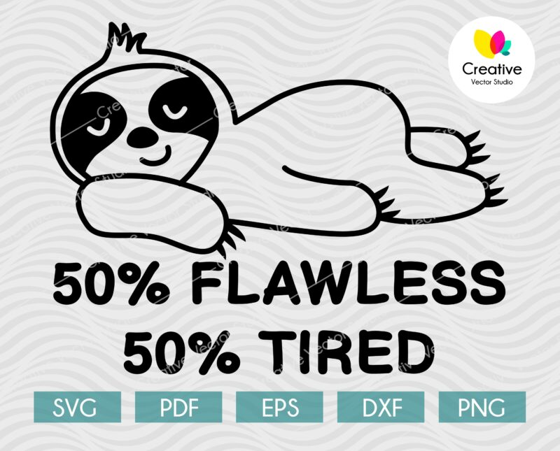 50 flawless 50 tired sloth svg