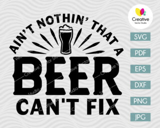 Ain't Nothing That A Beer Can't Fix SVG