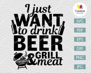 I Just Want To Drink Beer And Grill Meat SVG
