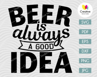 Beer Is Always A Good Idea SVG