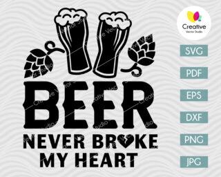 Beer Never Broke My Heart SVG
