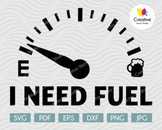 I Need Fuel SVG, I Need Beer SVG