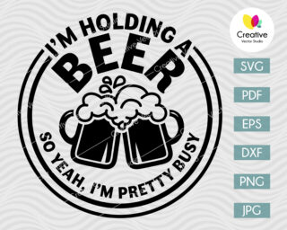 i'm holding a beer so yeah i'm pretty busy svg