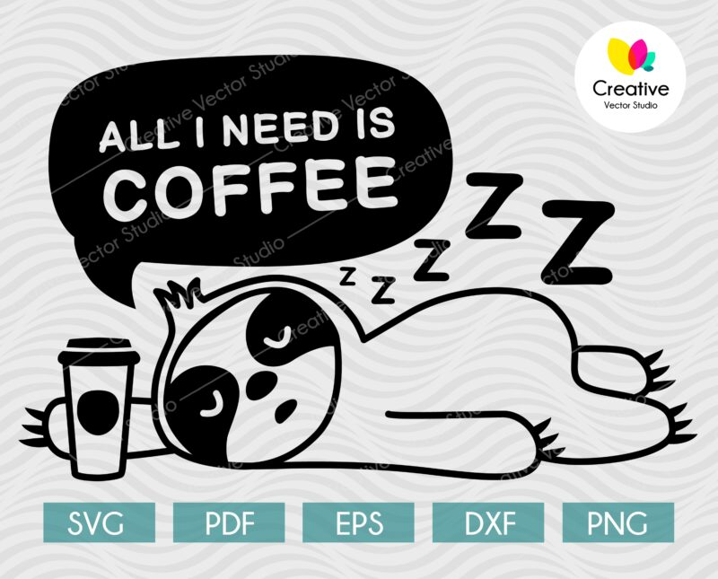 all I need coffee sloth svg