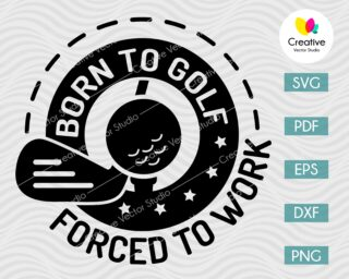 Born To Golf, Forced To Work SVG