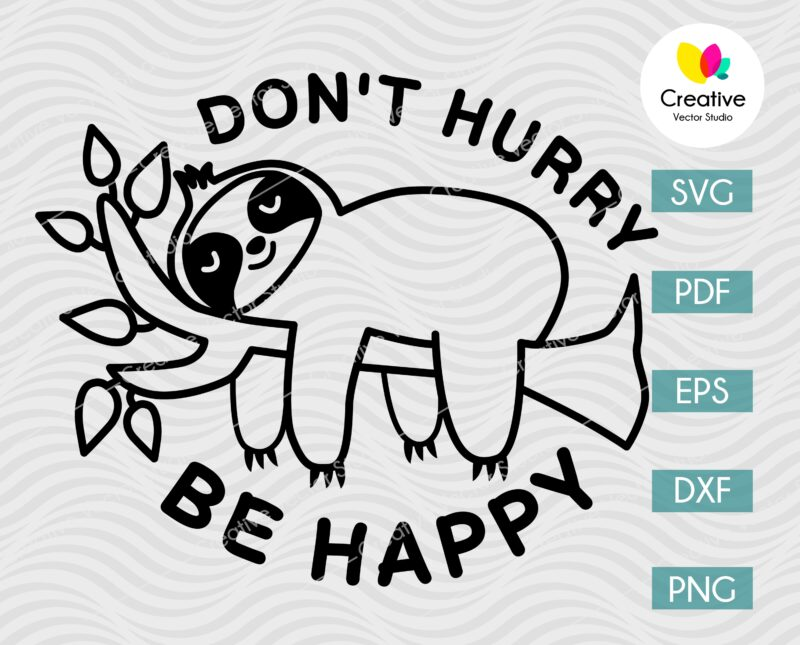 dont hurry be happy sloth svg