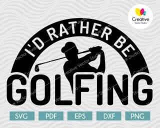 I'd Rather Be Golfing SVG