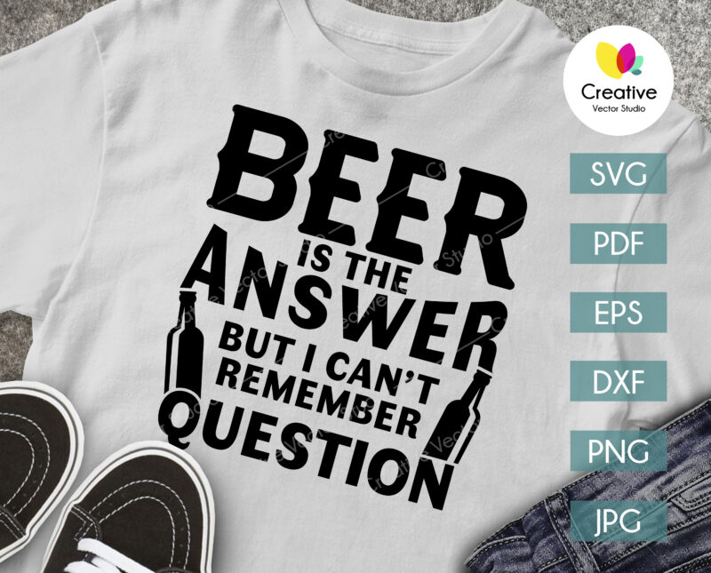 Beer Is The Answer But I Can't Remember Question SVG