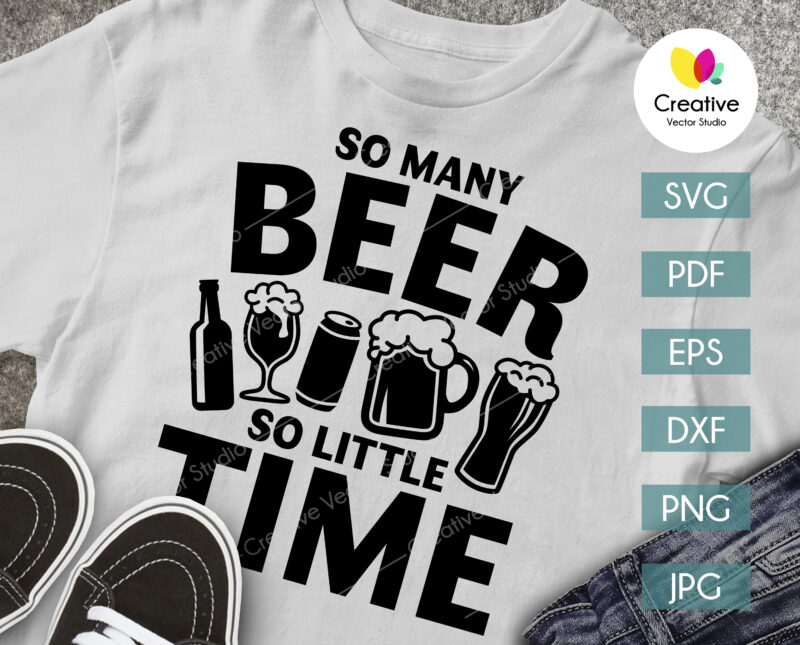 So Many Beer So Little Time SVG shirt print