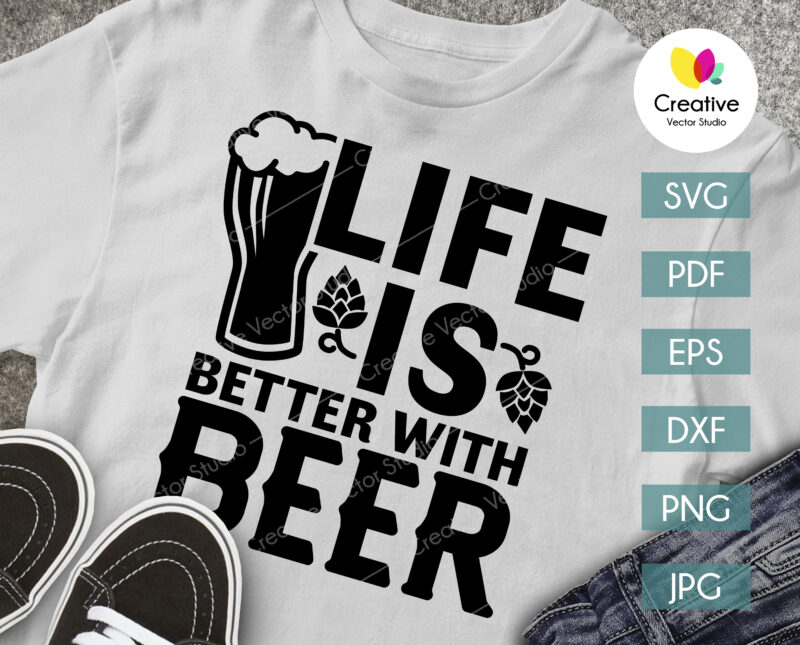 Life Is Better With Beer SVG shirt print