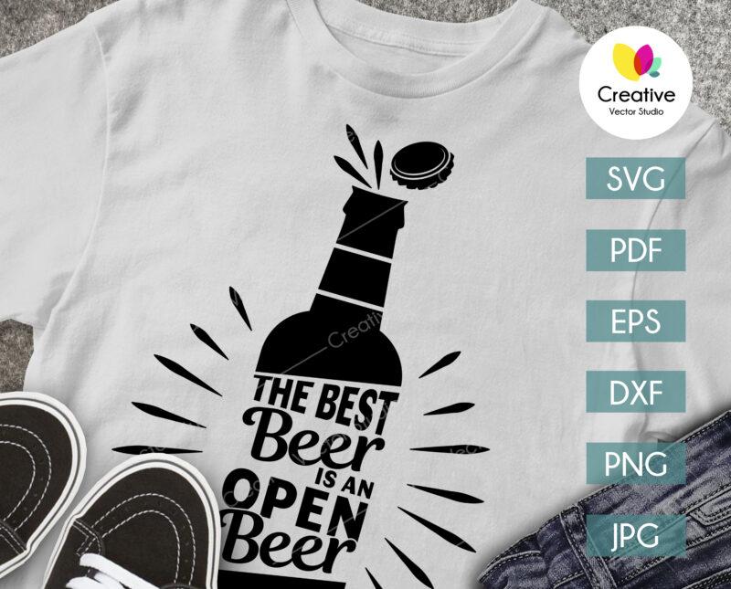 The Best Beer Is An Open Beer SVG shirt design