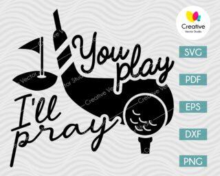 You Play I'll Pray svg, Golf svg