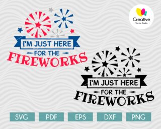 Im Just Here For The Fireworks SVG