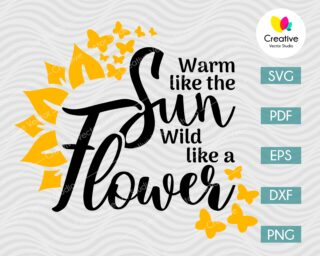 warm like the sun, wild like a flower svg