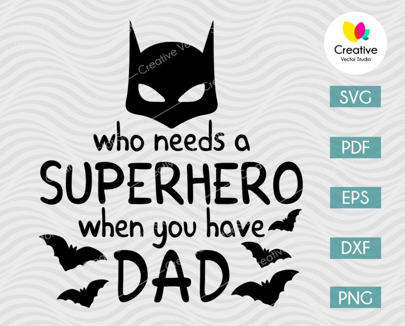 Who Needs a Superhero When You Have Dad SVG